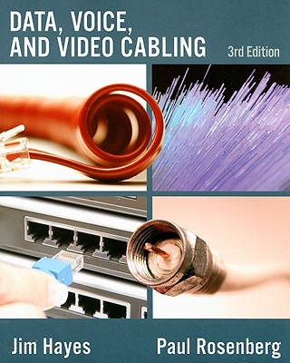 Data, Voice and Video Cabling By Hayes, Jim/ Rosenberg, Paul