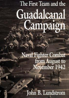 First Team And the Guadalcanal Campaign By Lundstrom, John B.